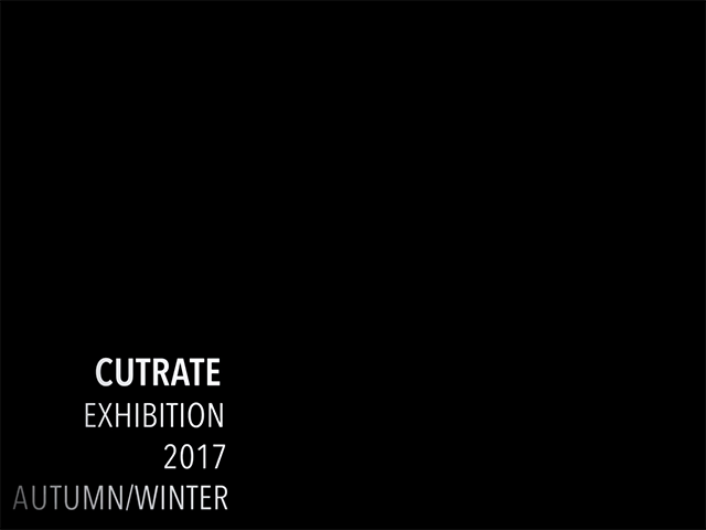 CUTRATE EXHIBITION 2017 AUTUMN/WINTER